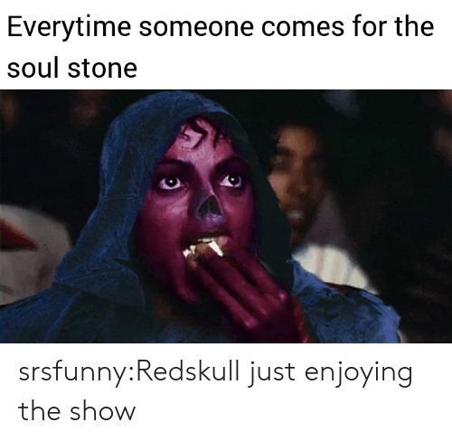 Tumblr, Blog, and Net: Everytime someone comes for the  soul stone srsfunny:Redskull just enjoying the show