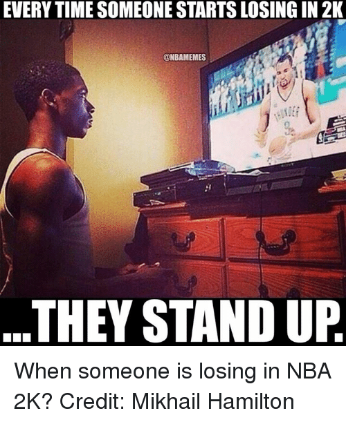 Nba, Hamilton, and Nba 2k: EVERYTIME SOMEONESTARTSLOSINGIN 2K  @NBAMEMES  THEY STANDUP When someone is losing in NBA 2K? Credit: Mikhail Hamilton