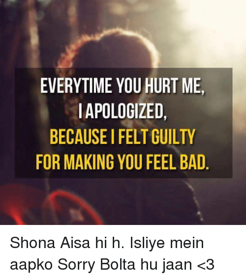 Everytime You Hurt Me I Apologized Because I Feltguilty For Making