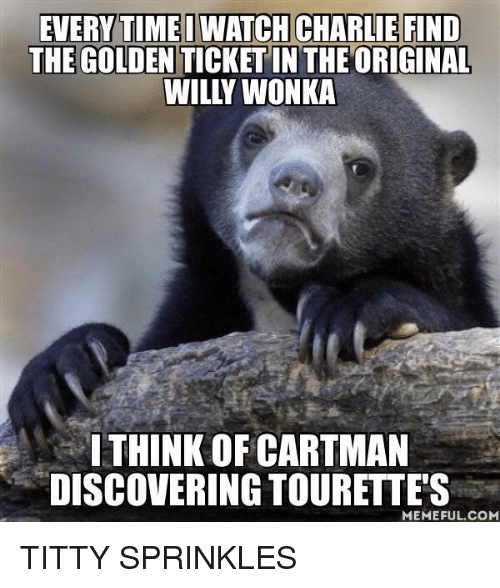 Charlie, Meme, and Memes: EVERYTIMEDWATCH CHARLIE FIND  THE GOLDEN  THE ORIGINAL  WILLY WONKA  ITHINK OF CARTMAN  DISCOVERING TOURETTES  MEMEFUL COM TITTY SPRINKLES