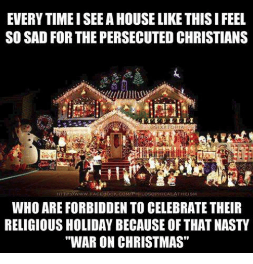 everytimeisee a house like this i feel so sad for 9433436 ✅ 25 best memes about war on christmas war on christmas memes