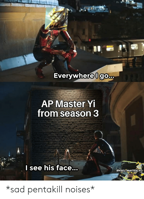 Everywhere I Go AP Master Yi From Season 3 I See His Face