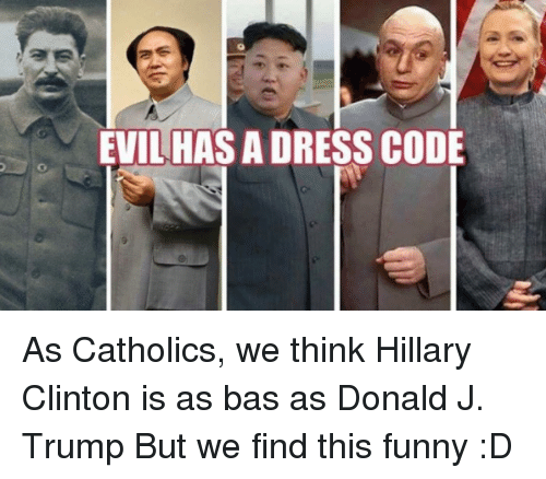 evil has a dress code as catholics we think hillary 5400520 evil has a dress code as catholics we think hillary clinton is as