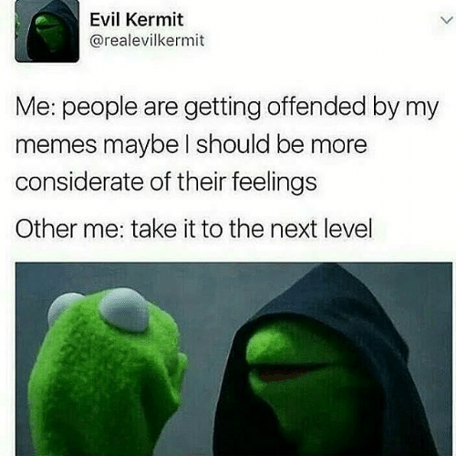 Evil Kermit Arealevilkermit Me People Are Getting Offended By My