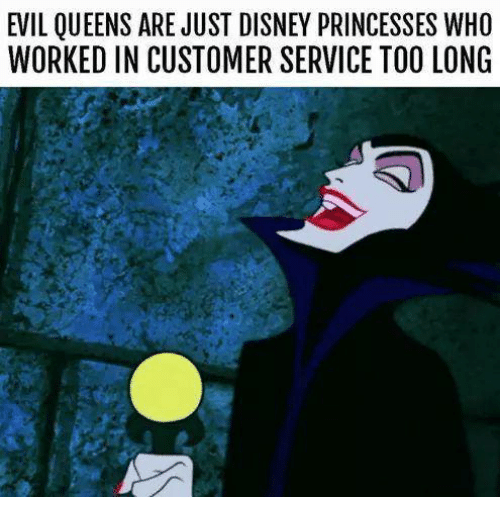 Image result for evil queens are just disney princesses who worked in customer service