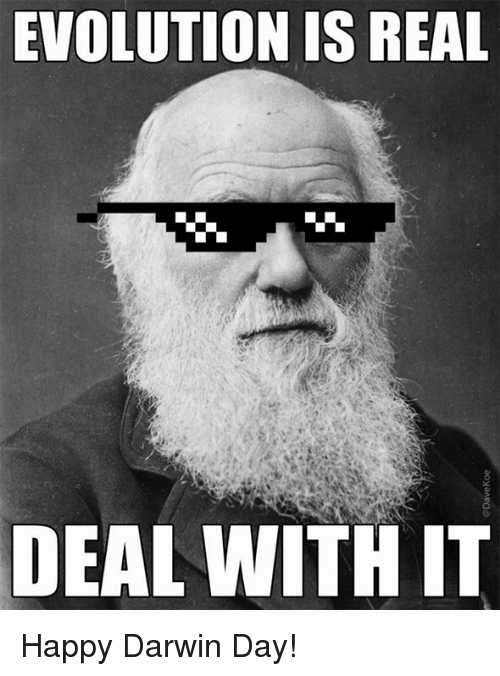 Memes, 🤖, and Darwin: EVOLUTION IS REAL  DEAL WITH IT Happy Darwin Day!