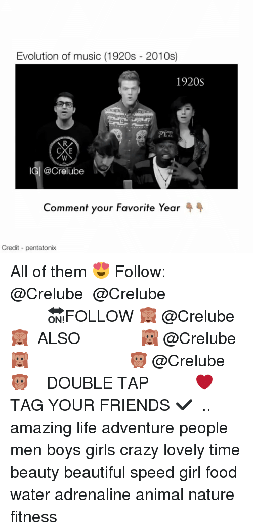 Beautiful, Crazy, and Food: Evolution of music (1920s 2010s)  1920S  IGI Crelube  Comment your Favorite Year  44  Credit pentatonix All of them 😍 Follow: @Crelube ⠀⠀⠀⠀ ⠀@Crelube ⠀⠀⠀⠀ ⠀⠀ ⠀⠀⠀⠀⠀ ⠀⠀🔛FOLLOW 🙈 @Crelube 🙈 ⠀⠀⠀⠀ ⠀⠀⠀⠀⠀⠀ALSO ⠀ 🙉 @Crelube 🙉 ⠀ ⠀⠀ ⠀ ⠀ ⠀ ⠀ ⠀ ⠀⠀⠀⠀⠀ 🙊 @Crelube🙊 ⠀⠀⠀⠀ ⠀ ⠀⠀⠀⠀ DOUBLE TAP ❤️ TAG YOUR FRIENDS ✔️ ⠀⠀⠀⠀ .. amazing life adventure people men boys girls crazy lovely time beauty beautiful speed girl food water adrenaline animal nature fitness
