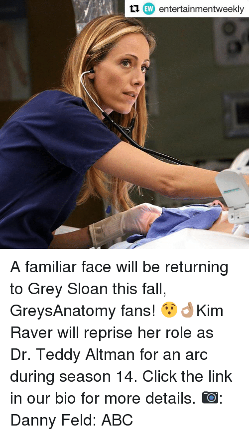 Abc, Click, and Fall: EW  entertainmentweekly A familiar face will be returning to Grey Sloan this fall, GreysAnatomy fans! 😯👌🏽Kim Raver will reprise her role as Dr. Teddy Altman for an arc during season 14. Click the link in our bio for more details. 📷: Danny Feld: ABC