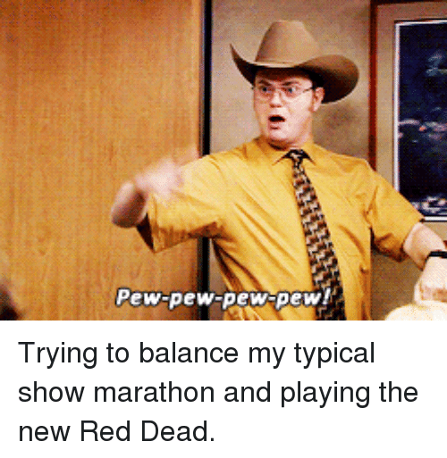 The Office, Red Dead, and Red: ew-pew pew pew