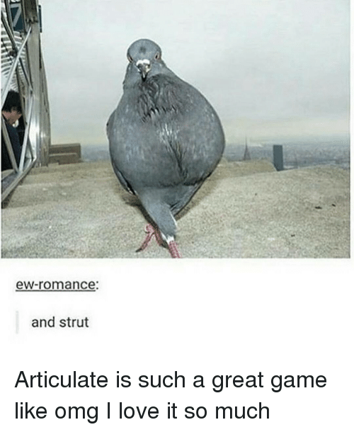 Memes, 🤖, and Struts: eW-romance:  and strut Articulate is such a great game like omg I love it so much