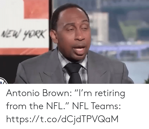 """Football, Nfl, and Sports: EW YORK Antonio Brown: """"I'm retiring from the NFL.""""   NFL Teams: https://t.co/dCjdTPVQaM"""