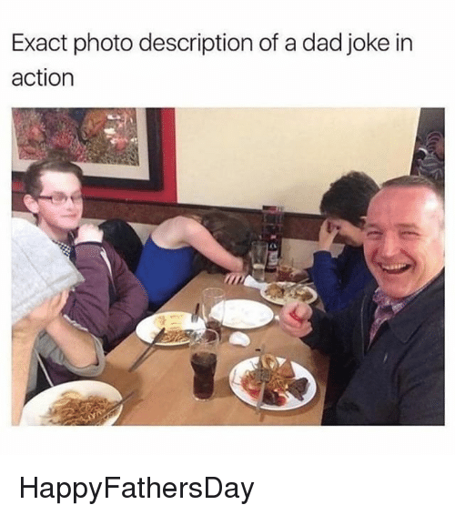 Dad, Memes, and 🤖: Exact photo description of a dad joke in  action HappyFathersDay
