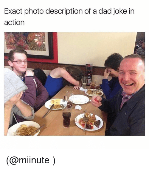 Funny, Meme, and Photos: Exact photo description of a dad joke in  action (@miinute )