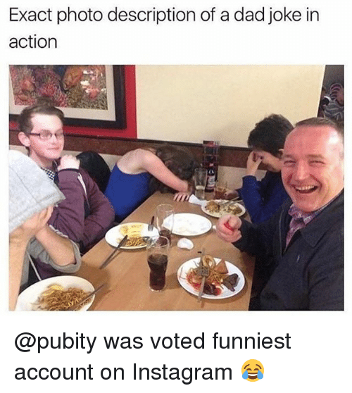 Dad, Instagram, and Memes: Exact photo description of a dad joke in  action @pubity was voted funniest account on Instagram 😂