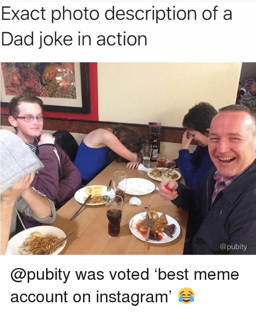 Dad, Instagram, and Meme: Exact photo description of a  Dad joke in action  @pubity @pubity was voted 'best meme account on instagram' 😂