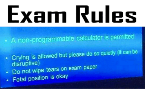 Crying, Memes, and Calculator: Exanm Rules  A non-programmable calculator is permitted  Crying is allowed but please do so quietly (it can be  disruptive)  . Do not wipe tears on exam paper  . Fetal position is okay