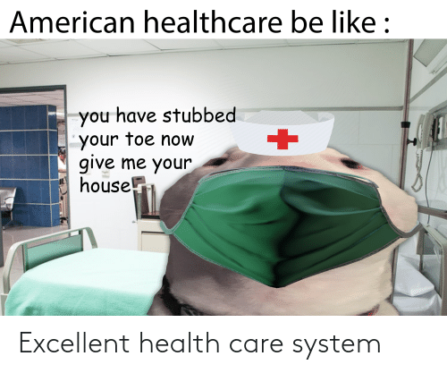 Funny, Health, and System: Excellent health care system