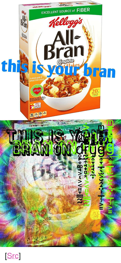 """Family, Reddit, and Affect: EXCELLENT SOURCE of FIBER  ran  this is vour bran  A whole grain &  wheat bran cereal  HE  Wile Many Fodors Affect Heart Diesse  Diets low In  20  Redece The Riék Of Heart Disxose  FIBER  GRAMS  FAMILY  REWARDS  KFR.com  O. 210 5  SAT FAT SCOUM <p>[<a href=""""https://www.reddit.com/r/surrealmemes/comments/7gy0s9/consume_the_bran_before_it_consumes_you/"""">Src</a>]</p>"""