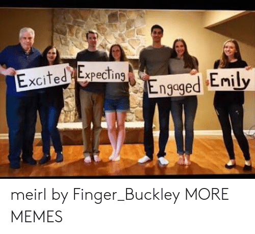 Dank, Memes, and Target: Excited Expecting  ngaged Lnily meirl by Finger_Buckley MORE MEMES