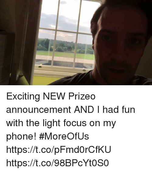 Memes, Phone, and Focus: Exciting NEW Prizeo announcement AND I had fun with the light focus on my phone!  #MoreOfUs https://t.co/pFmd0rCfKU https://t.co/98BPcYt0S0