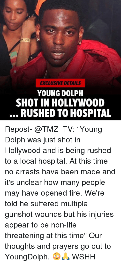 """Fire, Life, and Memes: EXCLUSIVE DETAILS  YOUNG DOLPH  SHOT IN HOLLYWOOD  RUSHED TO HOSPITAL Repost- @TMZ_TV: """"Young Dolph was just shot in Hollywood and is being rushed to a local hospital. At this time, no arrests have been made and it's unclear how many people may have opened fire. We're told he suffered multiple gunshot wounds but his injuries appear to be non-life threatening at this time"""" Our thoughts and prayers go out to YoungDolph. 😳🙏 WSHH"""