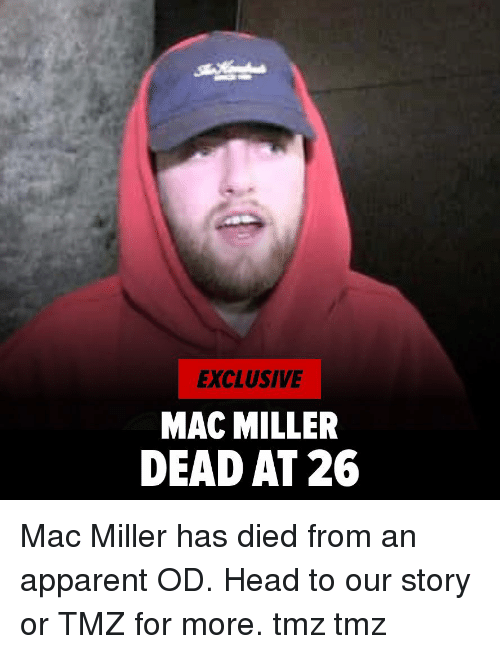 Head, Mac Miller, and Memes: EXCLUSIVE  MAC MILLER  DEAD AT 26 Mac Miller has died from an apparent OD. Head to our story or TMZ for more. tmz tmz
