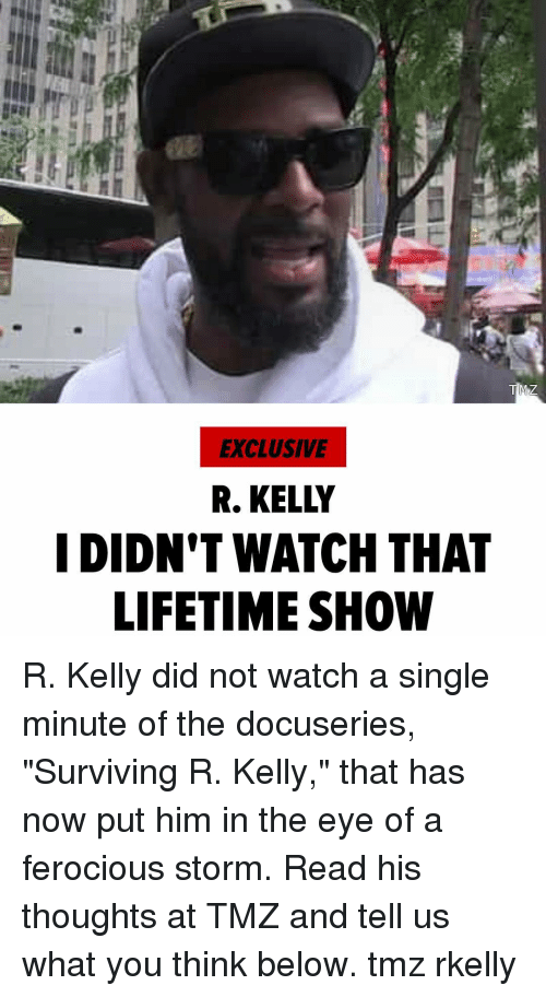 "Memes, R. Kelly, and Lifetime: EXCLUSIVE  R. KELLY  I DIDN'T WATCH THAT  LIFETIME SHOW R. Kelly did not watch a single minute of the docuseries, ""Surviving R. Kelly,"" that has now put him in the eye of a ferocious storm. Read his thoughts at TMZ and tell us what you think below. tmz rkelly"