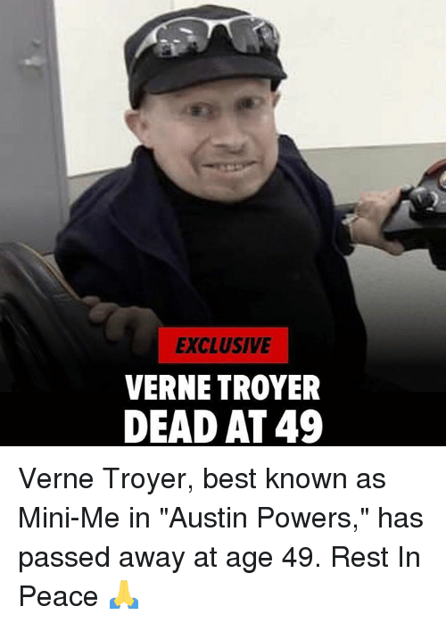 """Austin Powers, Mini-Me, and Verne Troyer: EXCLUSIVE  VERNE TROYER  DEAD AT 49 Verne Troyer, best known as Mini-Me in """"Austin Powers,"""" has passed away at age 49. Rest In Peace 🙏"""