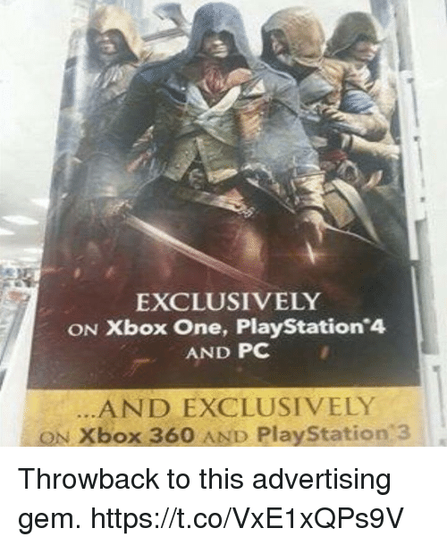 PlayStation, Video Games, and Xbox One: EXCLUSIVELY  ON Xbox One, PlayStation 4  AND PC  AND EXCLUSIVELY  ON Xbox 360 AND PlayStation 3 Throwback to this advertising gem. https://t.co/VxE1xQPs9V