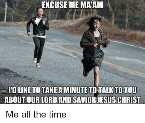 excuse me matam idlike to take a minute totalk to 9650309 ✅ 25 best memes about jesus christ meme jesus christ memes
