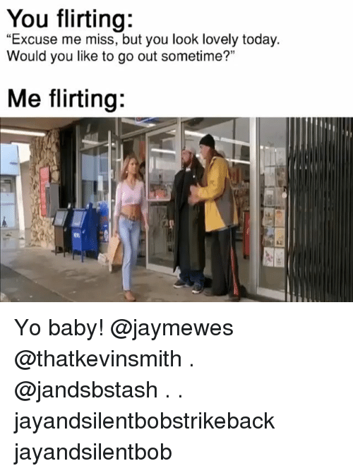 """Memes, Yo, and Today: """"Excuse me miss, but you look lovely today.  Would you like to go out sometime?""""  Me flirting: Yo baby! @jaymewes @thatkevinsmith . @jandsbstash . . jayandsilentbobstrikeback jayandsilentbob"""