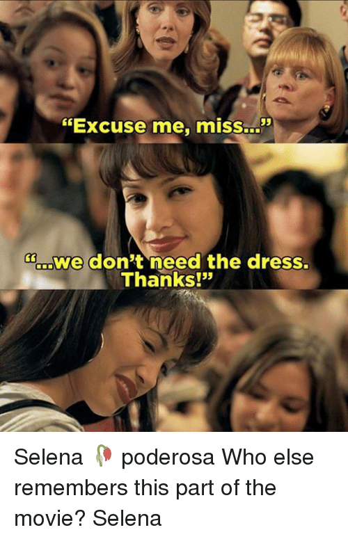 "Memes, The Dress, and Selena: ""Excuse me, miss.  Soerowe don't need the dress.  Thanks!"" Selena 🥀 poderosa Who else remembers this part of the movie? Selena"