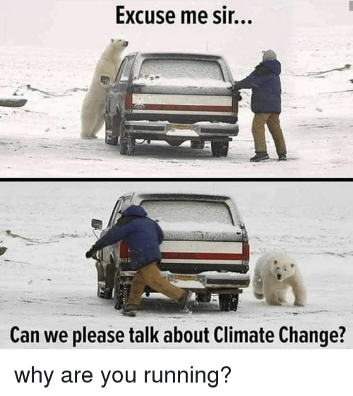 Dank, Change, and Running: Excuse me sir...  Can we please talk about Climate Change? why are you running?