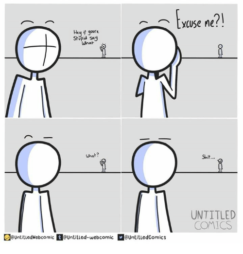 Dank, Shit, and Untitled: Excuse ne ?!  21  Hey if youre  Stupid sa  What  what?  Shit...  UNTITLED  COMICS  ountitledWebcomic Untitied-webcomic UntitledComics