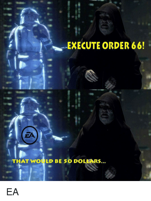 execute-order-66-ea-thatwould-be-50-doll