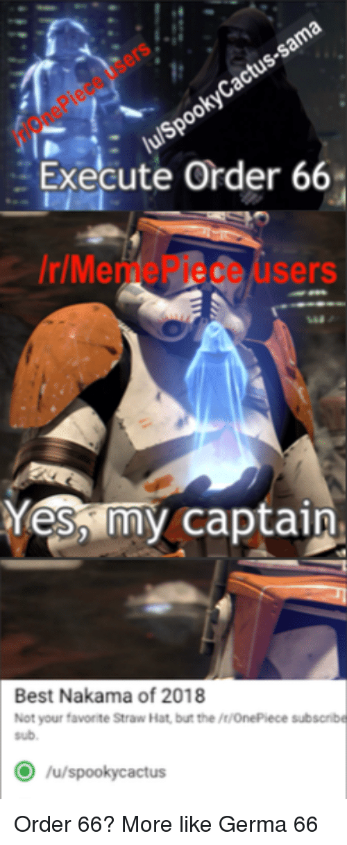 Best, Onepiece, and MemePiece: Execute Order 66  r/MemePiece users  Yeso my captain  Best Nakama of 2018  Not your favorite Straw Hat, but the /t/OnePiece subscnibe  sub.  /u/spookycactus