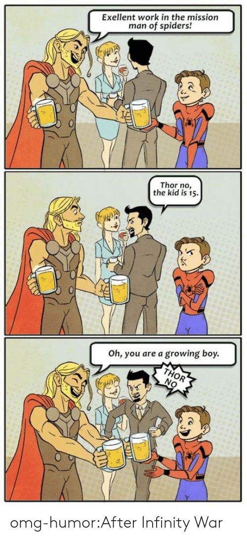 Omg, Tumblr, and Work: Exellent work in the mission  man of spiders!  Thor no,  the kid is 15  Oh, you are a growing boy omg-humor:After Infinity War