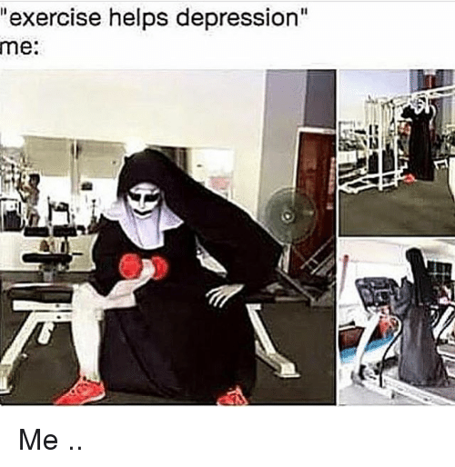 Image result for Work out depression meme""
