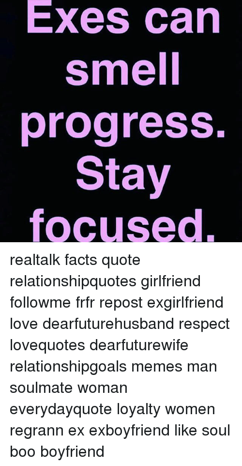 Exes Can Smell Progress Stay Focused Realtalk Facts Quote