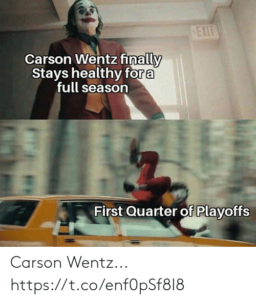 Football, Nfl, and Sports: EXIT  Carson Wentz finally  Stays healthy for a  full season  First Quarter of Playoffs Carson Wentz... https://t.co/enf0pSf8I8