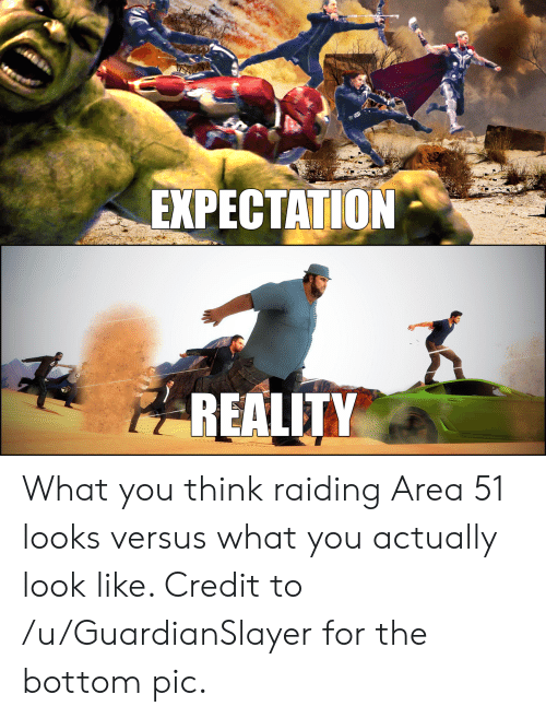 EXPECTATION REALITY What You Think Raiding Area 51 Looks