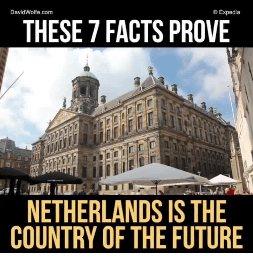 expedia davidwolfe com these 7 facts prove netherlands isthe country of 8273767 ✅ 25 best memes about netherlands netherlands memes