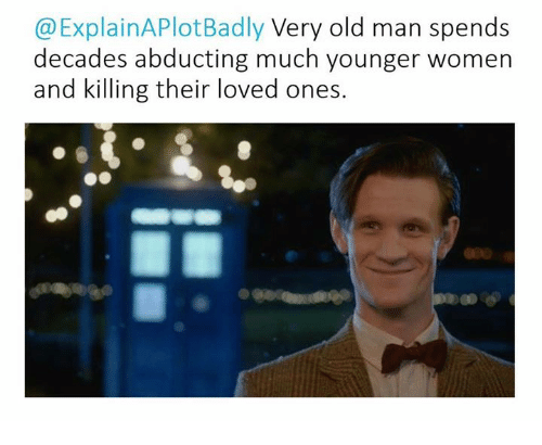 Memes, Old Man, and Women: Explain APlotBadly Very old man spends  Ca decades abducting much younger women  and killing their loved ones.