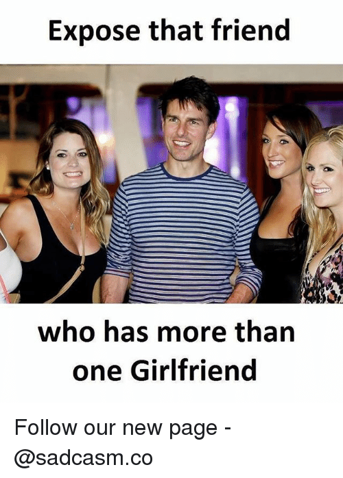 Memes, Girlfriend, and 🤖: Expose that friend  who has more than  one Girlfriend Follow our new page - @sadcasm.co