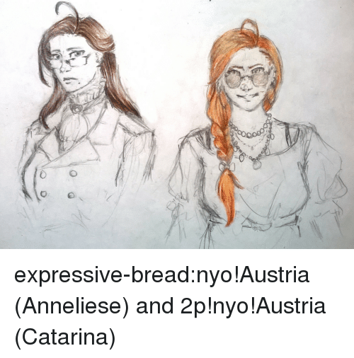Target, Tumblr, and Blog: expressive-bread:nyo!Austria (Anneliese) and 2p!nyo!Austria (Catarina)