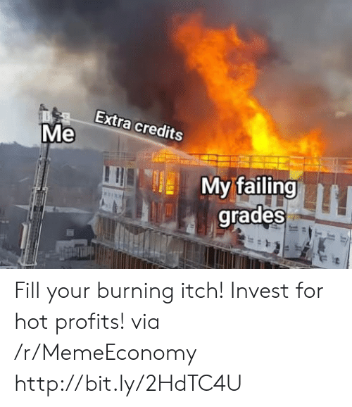 Http, Invest, and Via: Extra credits  IMy failing  grades Fill your burning itch! Invest for hot profits! via /r/MemeEconomy http://bit.ly/2HdTC4U