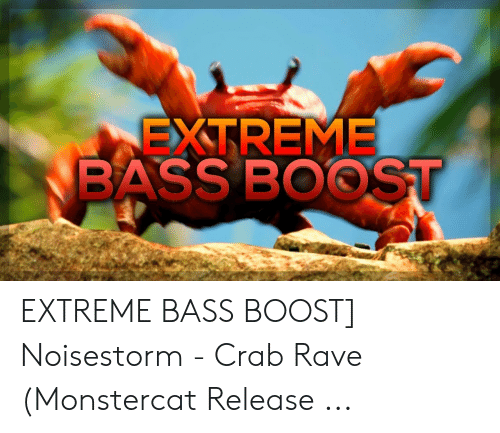 Extreme Bass Boost Extreme Bass Boost Noisestorm Crab Rave