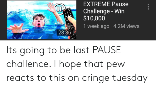 Hope, Extreme, and Challenge: EXTREME Pause  Challenge - Win  $10,000  1 week ago 4.2M views  23:36 Its going to be last PAUSE challence. I hope that pew reacts to this on cringe tuesday