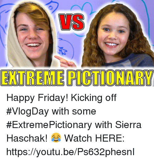 Dank, Youtu, and 🤖: EXTREME PICTIONARY Happy Friday!  Kicking off #VlogDay with some #ExtremePictionary with Sierra Haschak! 😂 Watch HERE: https://youtu.be/Ps632phesnI