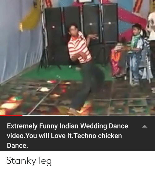 Funny, Love, and Chicken: Extremely Funny Indian Wedding Dance  video.You will Love It.Techno chicken  Dance. Stanky leg